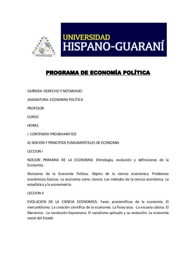 PROGRAMA DE ECONOMÍA POLÍTICA  CARRERA: DERECHO Y NOTARIADO ASIGNATURA: ECONOMIA POLÍTICA PROFESOR CURSO: HORAS I. CONTENI...