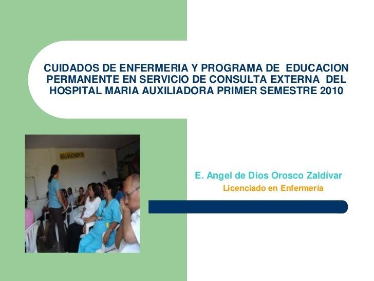 CUIDADOS DE ENFERMERIA Y PROGRAMA DE  EDUCACION PERMANENTE EN SERVICIO DE CONSULTA EXTERNA  DEL HOSPITAL MARIA AUXILIADORA...