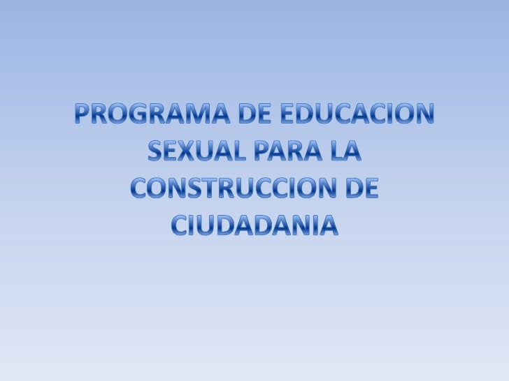 PROGRAMA DE EDUCACION SEXUAL PARA LA CONSTRUCCION DE CIUDADANIA<br />
