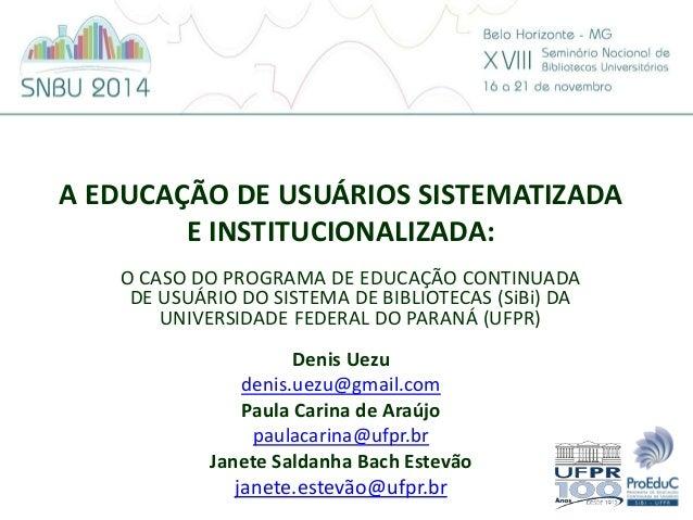 A EDUCAÇÃO DE USUÁRIOS SISTEMATIZADA  E INSTITUCIONALIZADA:  O CASO DO PROGRAMA DE EDUCAÇÃO CONTINUADA  DE USUÁRIO DO SIST...