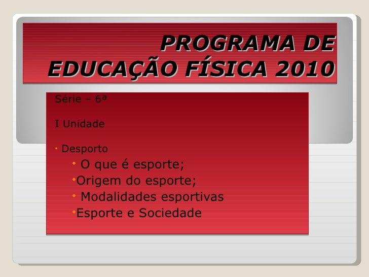 PROGRAMA DE EDUCAÇÃO FÍSICA 2010 <ul><li>Série – 6ª </li></ul><ul><li>I Unidade </li></ul><ul><li>Desporto </li></ul><ul><...