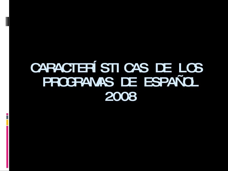 <ul><li>CARACTERÍSTICAS DE LOS PROGRAMAS DE ESPAÑOL 2008 </li></ul>