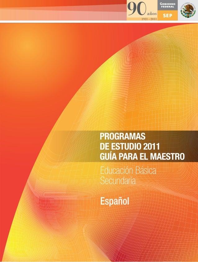 PROGRAMAS DE ESTUDIO 2011. GUÍA PARA EL MAESTRO. Educación Básica. Secundaria. Español