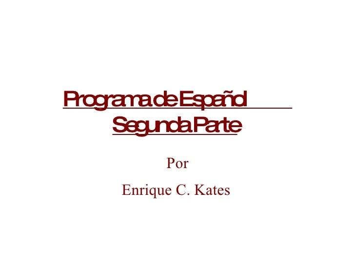 Programa de Español  Segunda Parte   Por Enrique C. Kates