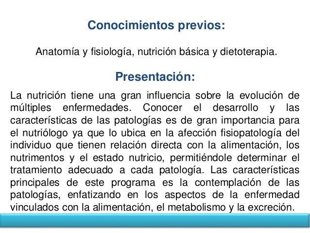 Conocimientos previos:  Anatomía y fisiología, nutrición básica y dietoterapia.  Presentación:  La nutrición tiene una gra...