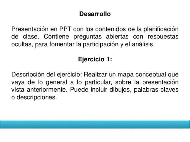Desarrollo  Presentación en PPT con los contenidos de la planificación  de clase. Contiene preguntas abiertas con respuest...