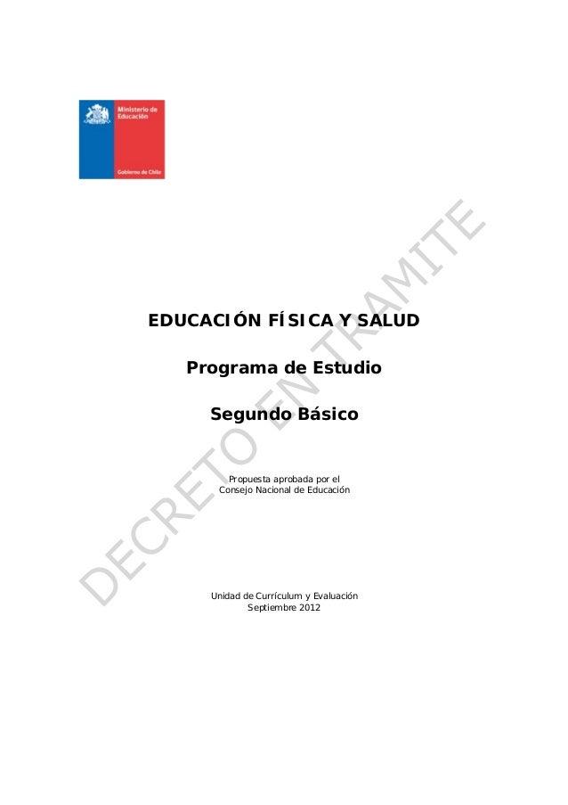 EDUCACIÓN FÍSICA Y SALUD   Programa de Estudio     Segundo Básico        Propuesta aprobada por el      Consejo Nacional d...