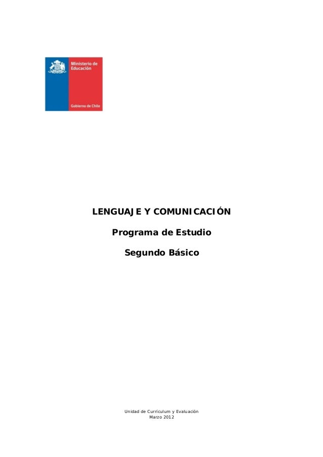 LENGUAJE Y COMUNICACIÓN   Programa de Estudio     Segundo Básico     Unidad de Currículum y Evaluación                Marz...