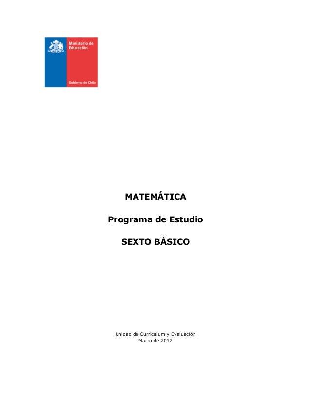 MATEMÁTICA Programa de Estudio SEXTO BÁSICO Unidad de Currículum y Evaluación Marzo de 2012