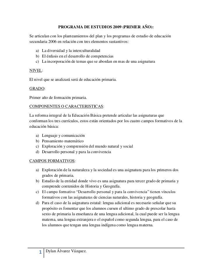 PROGRAMA DE ESTUDIOS 2009 (PRIMER AÑO):Se articulan con los planteamientos del plan y los programas de estudio de educació...