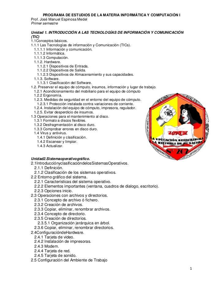 PROGRAMA DE ESTUDIOS DE LA MATERIA INFORMÁTICA Y COMPUTACIÓN IProf. José Manuel Espinosa MedelPrimer semestreUnidad 1. INT...