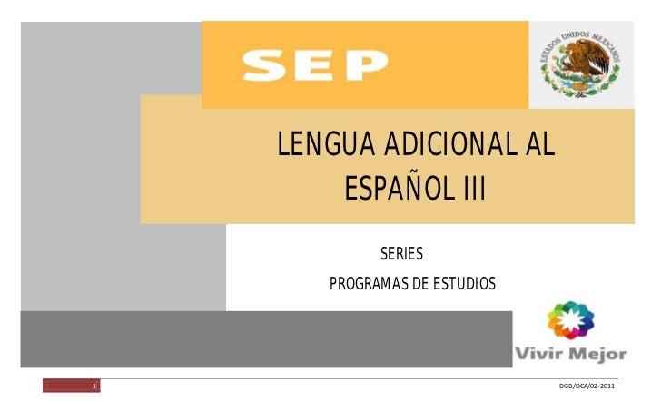 LENGUA ADICIONAL AL ESPAÑOL III                                  LENGUA ADICIONAL AL                                      ...