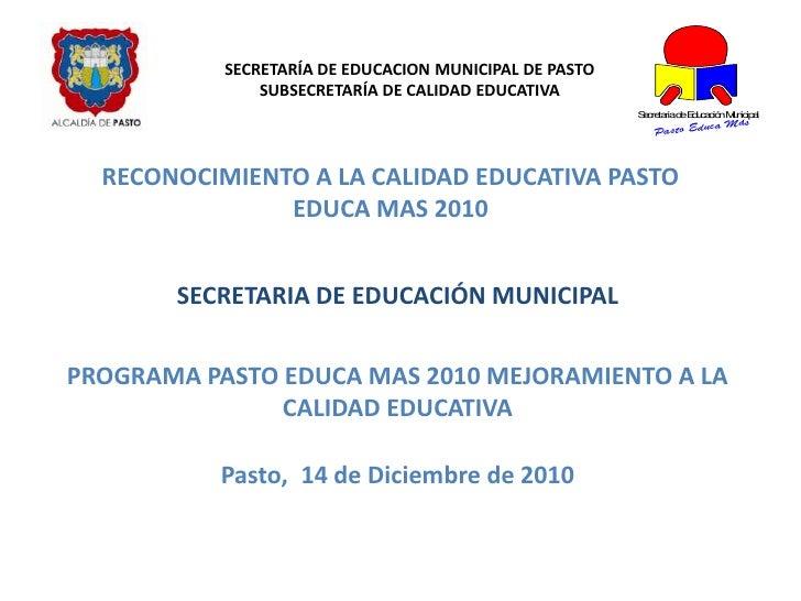SECRETARÍA DE EDUCACION MUNICIPAL DE PASTO<br />SUBSECRETARÍA DE CALIDAD EDUCATIVA<br />RECONOCIMIENTO A LA CALIDAD EDUCAT...