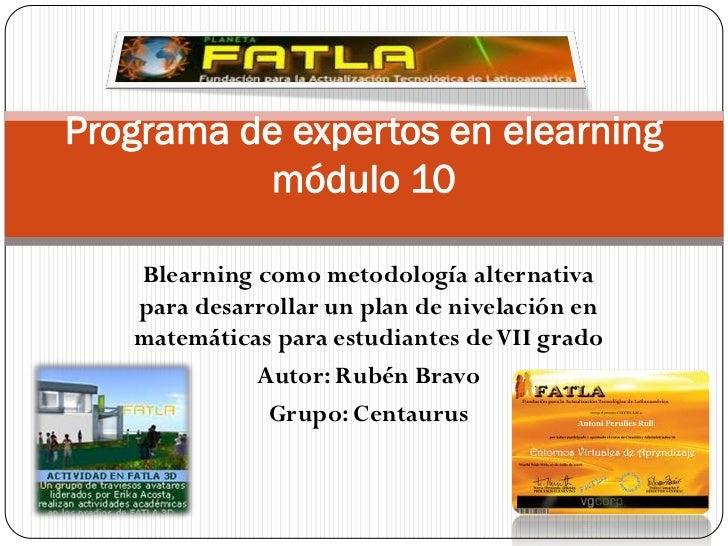 Programa de expertos en elearning          módulo 10   Blearning como metodología alternativa   para desarrollar un plan d...