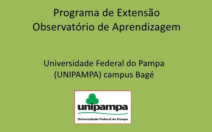 Programa de ExtensãoObservatório de Aprendizagem<br />Universidade Federal do Pampa (UNIPAMPA) campus Bagé<br />
