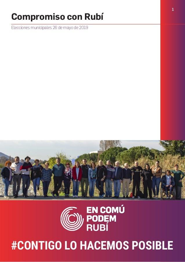 1 #CONTIGO LO HACEMOS POSIBLE Compromiso con Rubí Elecciones municipales 26 de mayo de 2019