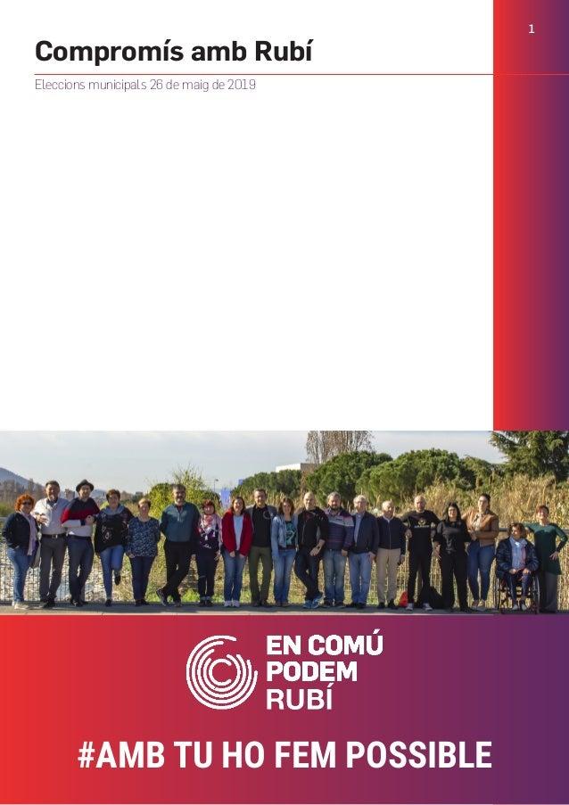 1 #AMB TU HO FEM POSSIBLE Compromís amb Rubí Eleccions municipals 26 de maig de 2019