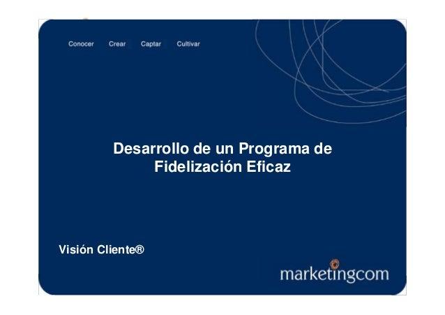 Estrictamente confidencial Visión Cliente® Desarrollo de un Programa de Fidelización Eficaz