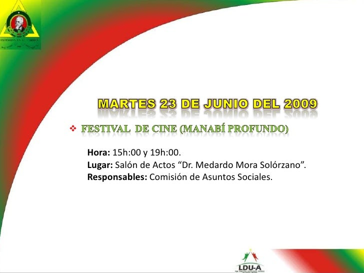 MARTES 23 DE JUNIO DEL 2009<br /><ul><li>Festival  de cine (Manabí profundo)</li></ul>Hora: 15h:00 y 19h:00.<br />Lugar: S...