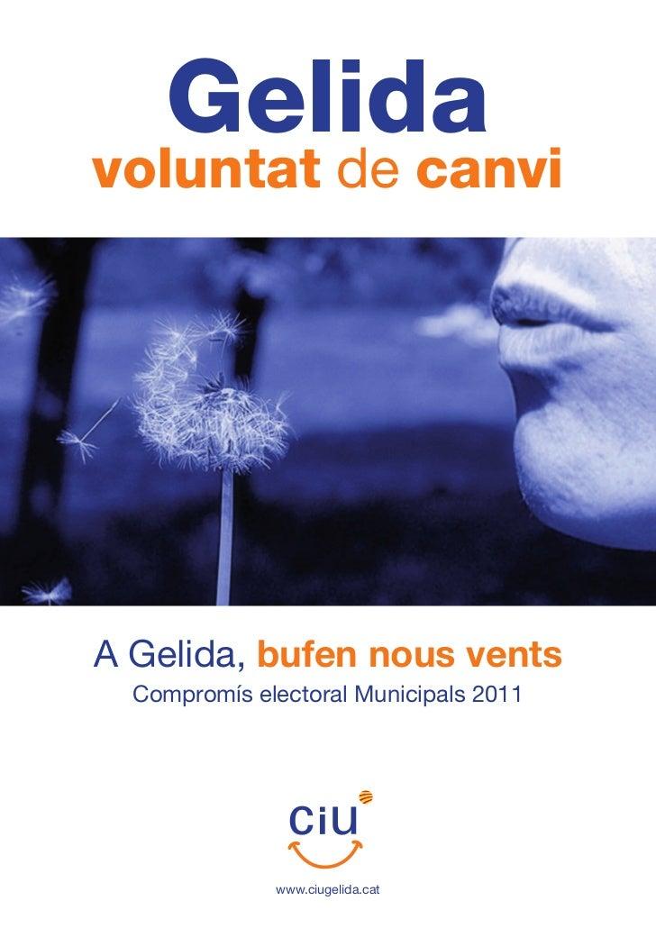 Gelidavoluntat de canviA Gelida, bufen nous vents  Compromís electoral Municipals 2011              www.ciugelida.cat