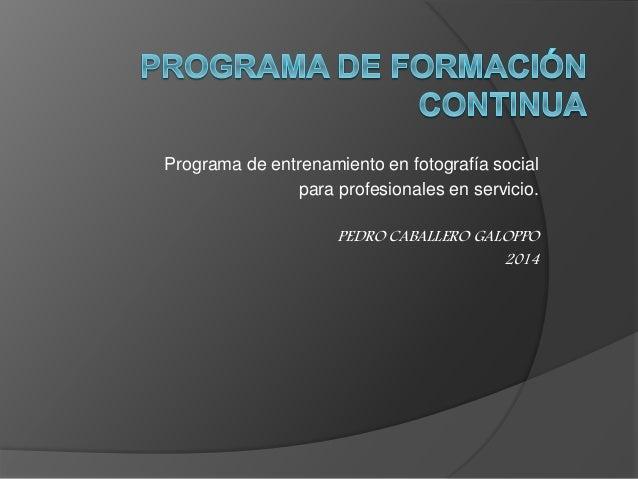 Programa de entrenamiento en fotografía social para profesionales en servicio. PEDRO CABALLERO GALOPPO 2014