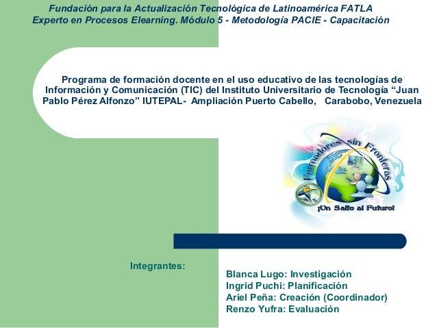 Fundación para la Actualización Tecnológica de Latinoamérica FATLA Experto en Procesos Elearning. Módulo 5 - Metodología P...