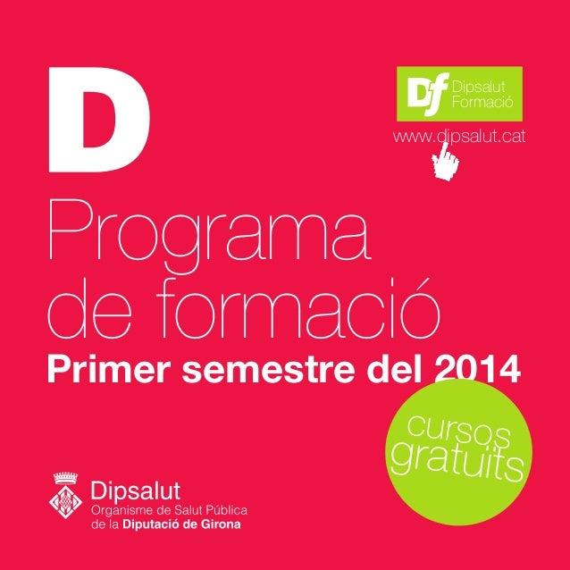 Dipsalut Formació  www.dipsalut.cat  Programa de formació  Primer semestre del 2014 cursos  gratuïts