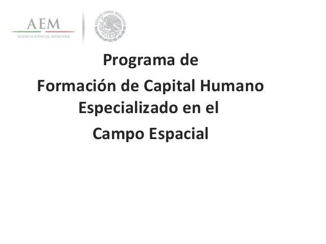 Programa deFormación de Capital Humano    Especializado en el      Campo Espacial