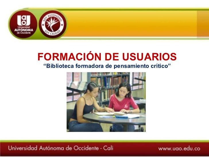 """FORMACIÓN DE USUARIOS """" Biblioteca formadora de pensamiento crítico"""""""