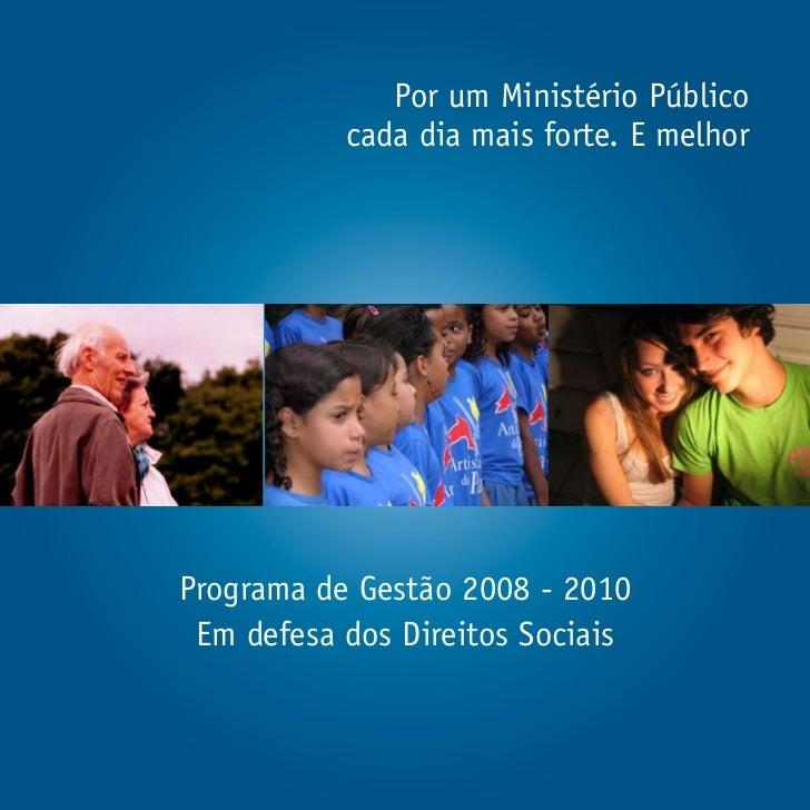 Por um Ministério Público           cada dia mais forte. E melhorPrograma de Gestão 2008 - 2010 Em defesa dos Direitos Soc...
