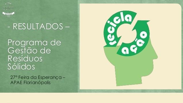 - RESULTADOS – Programa de Gestão de Resíduos Sólidos 27° Feira da Esperança – APAE Florianópolis