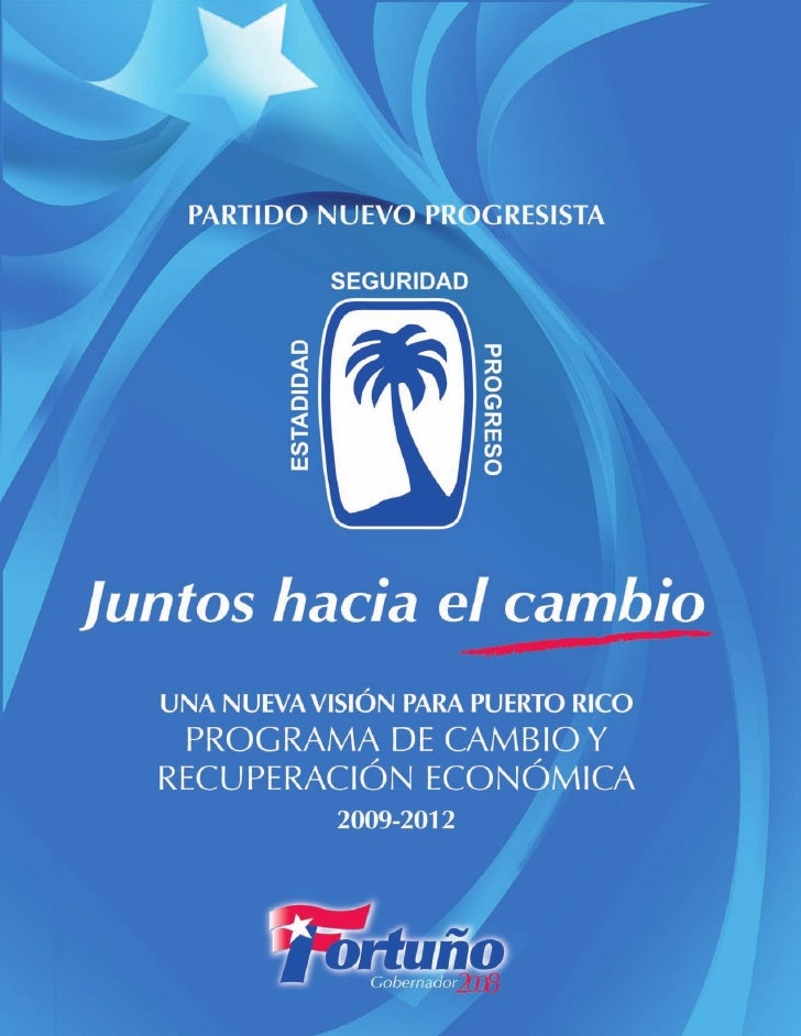 VISIÓN CAMBIO FUTURO                  PARTIDO NUEVO PROGRESISTA           UNA NUEVA VISIÓN PARA PUERTO RICO:     PROGRAMA ...