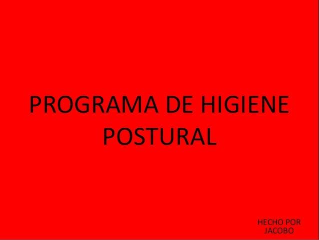 PROGRAMA DE HIGIENE     POSTURAL                HECHO POR                 JACOBO