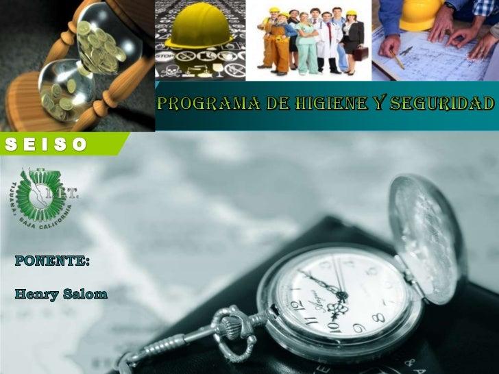 Programa de Higiene y Seguridad<br />SEISO<br />PONENTE:<br />Henry Salom<br />