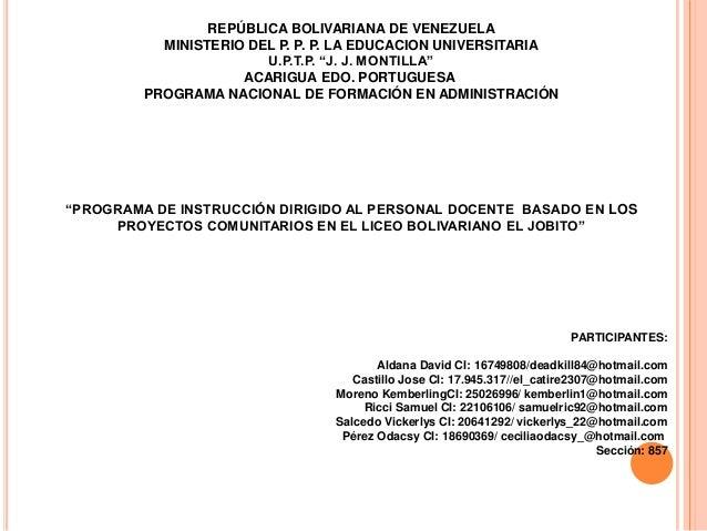 """REPÚBLICA BOLIVARIANA DE VENEZUELA MINISTERIO DEL P. P. P. LA EDUCACION UNIVERSITARIA U.P.T.P. """"J. J. MONTILLA"""" ACARIGUA E..."""