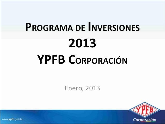 PROGRAMA DE INVERSIONES       2013  YPFB CORPORACIÓN       Enero, 2013