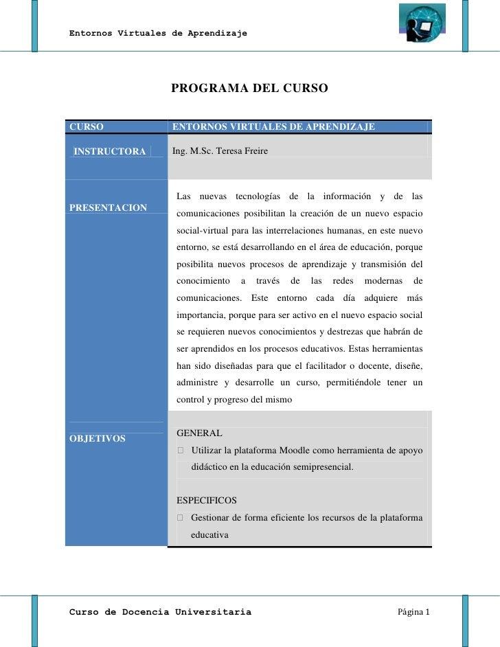 PROGRAMA DEL CURSO<br />CURSOENTORNOS VIRTUALES DE APRENDIZAJEINSTRUCTORA Ing. M.Sc. Teresa FreirePRESENTACIONLas nuevas t...