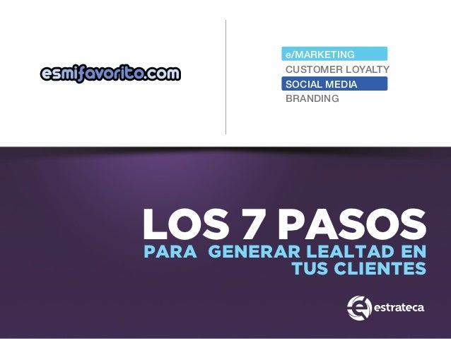 e/MARKETING           CUSTOMER LOYALTY           SOCIAL MEDIA           BRANDINGLOS 7 PASOSPARA GENERAR LEALTAD EN        ...
