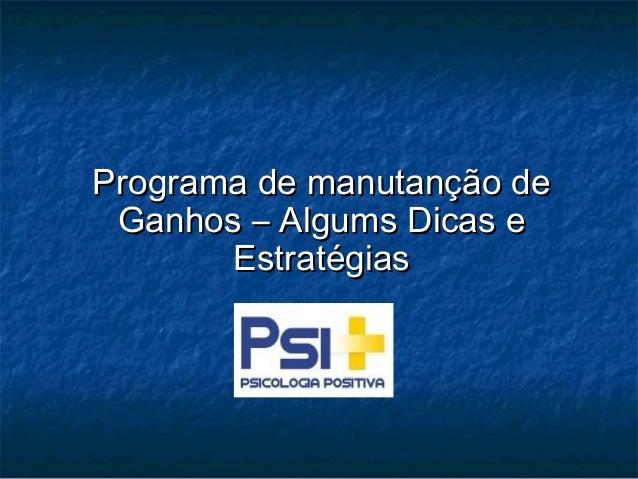 Programa de manutanção dePrograma de manutanção de Ganhos – Algums Dicas eGanhos – Algums Dicas e EstratégiasEstratégias
