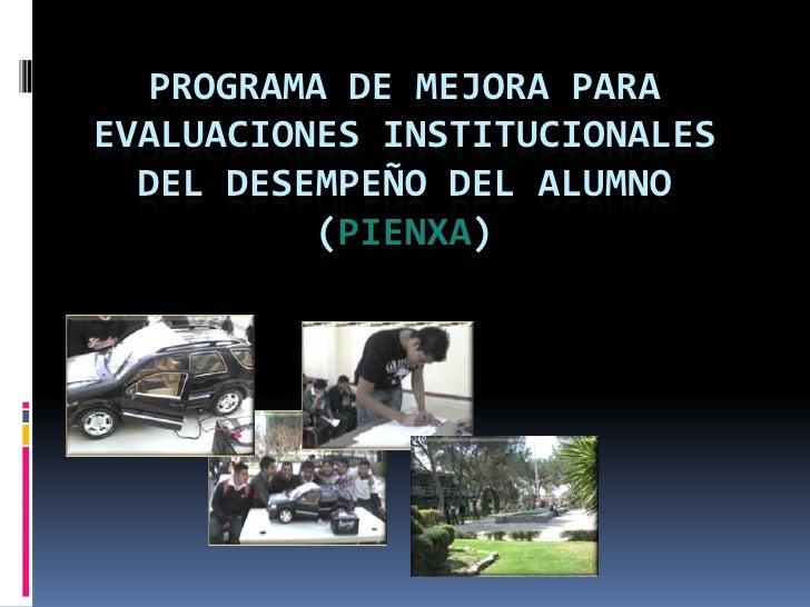 Programa de mejora para evaluaciones institucionales del desempeño del alumno(PIENXA) <br />