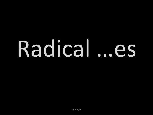 Radical …es Juan 3,16