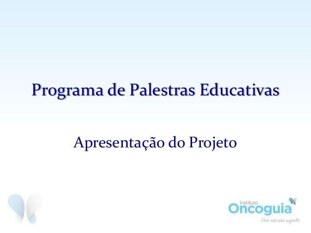 Programa de Palestras Educativas Apresentação do Projeto