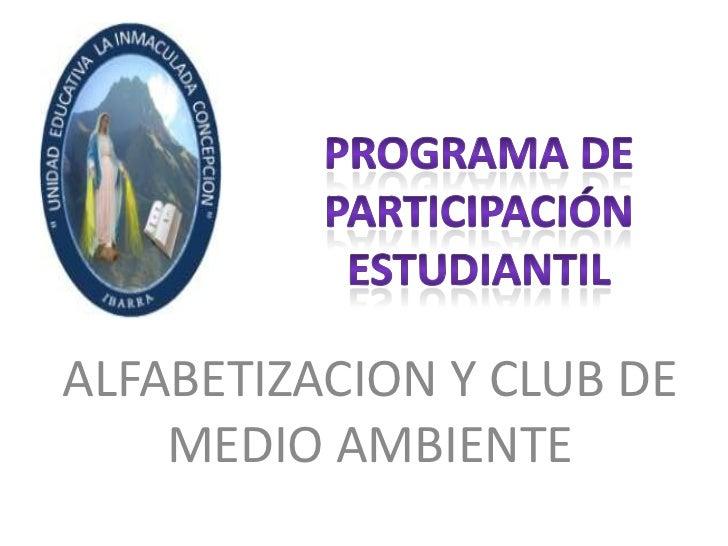Programa de Participación Estudiantil<br />ALFABETIZACION Y CLUB DE MEDIO AMBIENTE<br />