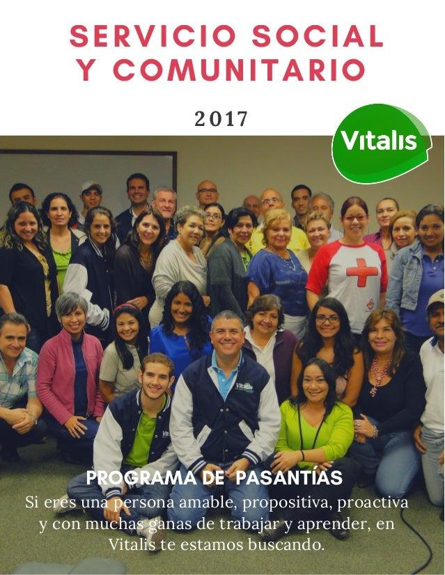SERVICIO SOCIAL Y COMUNITARIO 2 0 1 7 PROGRAMA DE PASANTÍAS Si eres una persona amable, propositiva, proactiva y con mu...