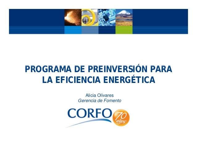PROGRAMA DE PREINVERSIÓN PARAPROGRAMA DE PREINVERSIÓN PARA LA EFICIENCIA ENERGÉTICA Alicia Olivares Gerencia de Fomento