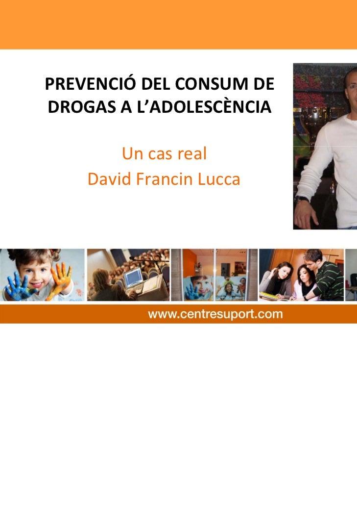 PREVENCIÓ DELCONSUMDEDROGASAL'ADOLESCÈNCIA        Uncasreal    DavidFrancin Lucca