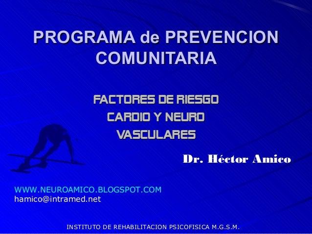 PROGRAMA de PREVENCION COMUNITARIA FACTORES de RIESGO CARDIO y NEURO VASCULARES Dr. Héctor Amico WWW.NEUROAMICO.BLOGSPOT.C...