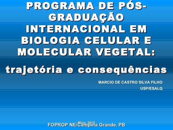 PROGRAMA DE PÓS-GRADUAÇÃO INTERNACIONAL EM BIOLOGIA CELULAR E MOLECULAR VEGETAL: trajetória e consequências FOPROP NE/Camp...