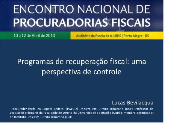 Programas de recuperação fiscal: umaperspectiva de controleLucas BevilacquaProcurador-chefe na Capital Federal (PGEGO), Me...