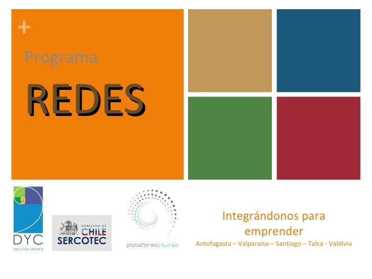 Integrándonos para emprender Antofagasta – Valparaíso – Santiago – Talca - Valdivia Programa REDES